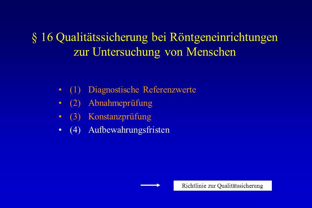 § 16 Qualitätssicherung bei Röntgeneinrichtungen zur Untersuchung von Menschen (1) Als eine Grundlage für die Qualitätssicherung bei der Durchführung von Röntgenuntersuchungen in der Heilkunde oder Zahnheilkunde erstellt und veröffentlicht das Bundesamt für Strahlenschutz diagnostische Referenzwerte.