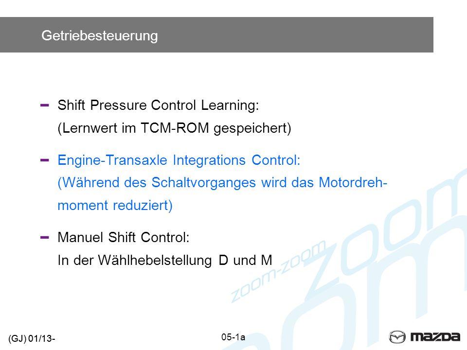 Getriebesteuerung Shift Pressure Control Learning: (Lernwert im TCM-ROM gespeichert) Engine-Transaxle Integrations Control: (Während des Schaltvorgang