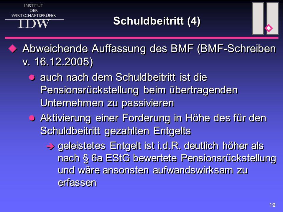 19 Schuldbeitritt (4)  Abweichende Auffassung des BMF (BMF-Schreiben v. 16.12.2005) auch nach dem Schuldbeitritt ist die Pensionsrückstellung beim üb