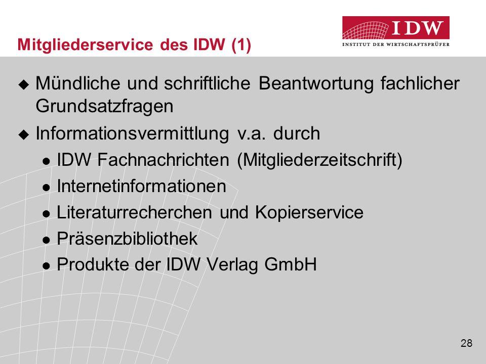 28 Mitgliederservice des IDW (1)  Mündliche und schriftliche Beantwortung fachlicher Grundsatzfragen  Informationsvermittlung v.a. durch IDW Fachnac