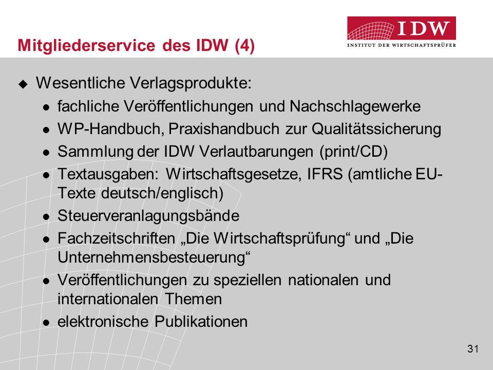 31 Mitgliederservice des IDW (4)  Wesentliche Verlagsprodukte: fachliche Veröffentlichungen und Nachschlagewerke WP-Handbuch, Praxishandbuch zur Qual