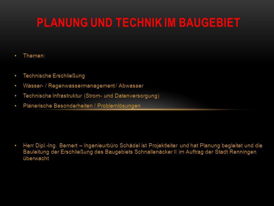Themen: Technische Erschließung Wasser- / Regenwassermanagement / Abwasser Technische Infrastruktur (Strom- und Datenversorgung) Planerische Besonderh