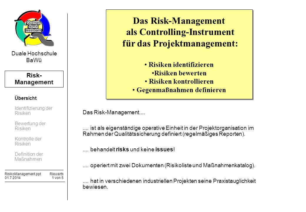 Risk- Management RisikoManagement.pptRiewerts 01.7.20141 von 5 Duale Hochschule BaWü Das Risk-Management als Controlling-Instrument für das Projektman
