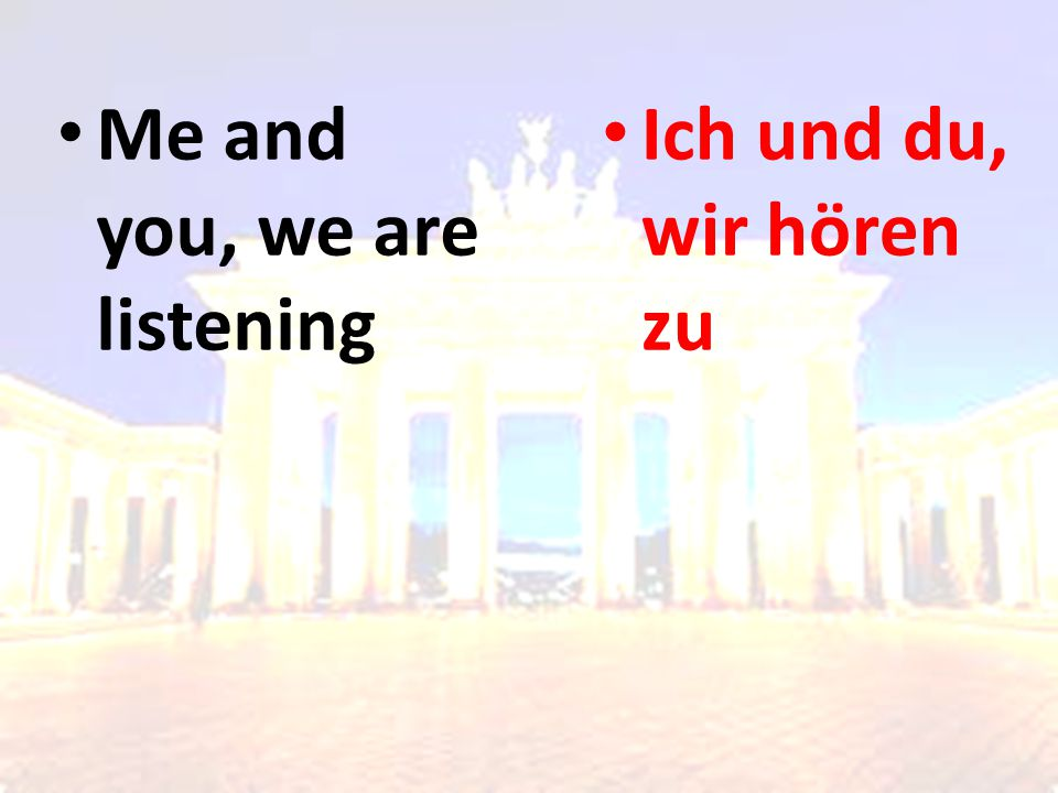 Ich und du, wir hören zu Me and you, we are listening
