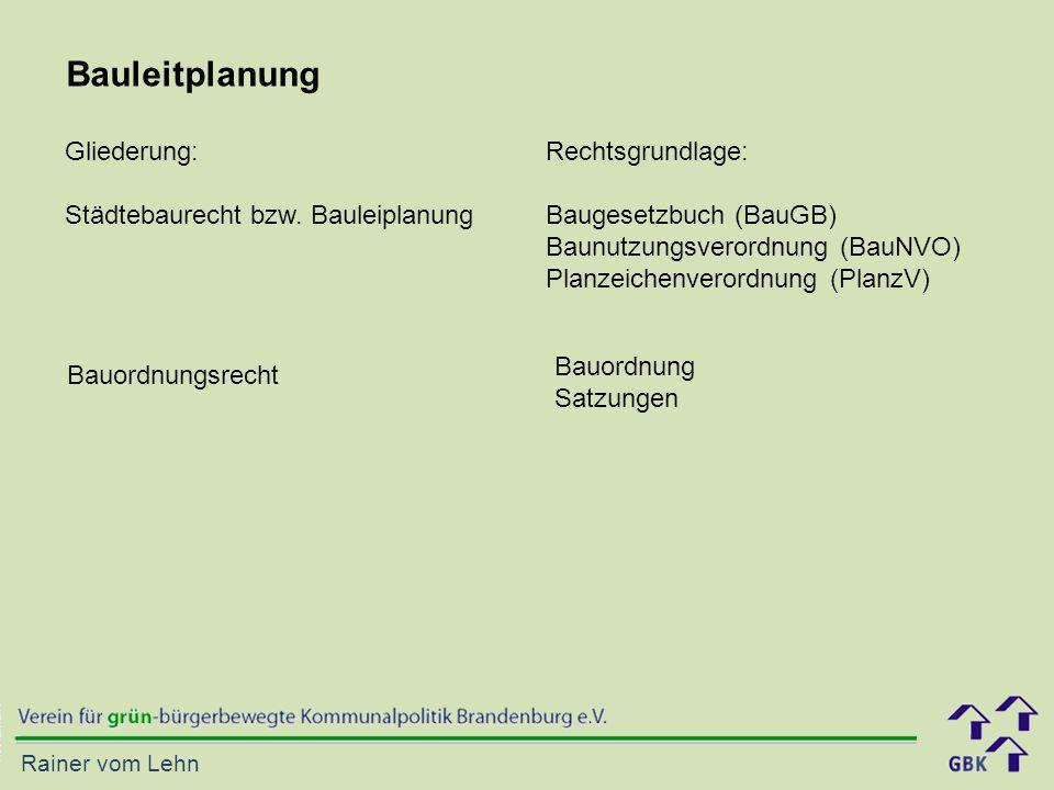 Rainer vom Lehn Bauleitplanung Gliederung: Städtebaurecht bzw. Bauleiplanung Rechtsgrundlage: Baugesetzbuch (BauGB) Baunutzungsverordnung (BauNVO) Pla