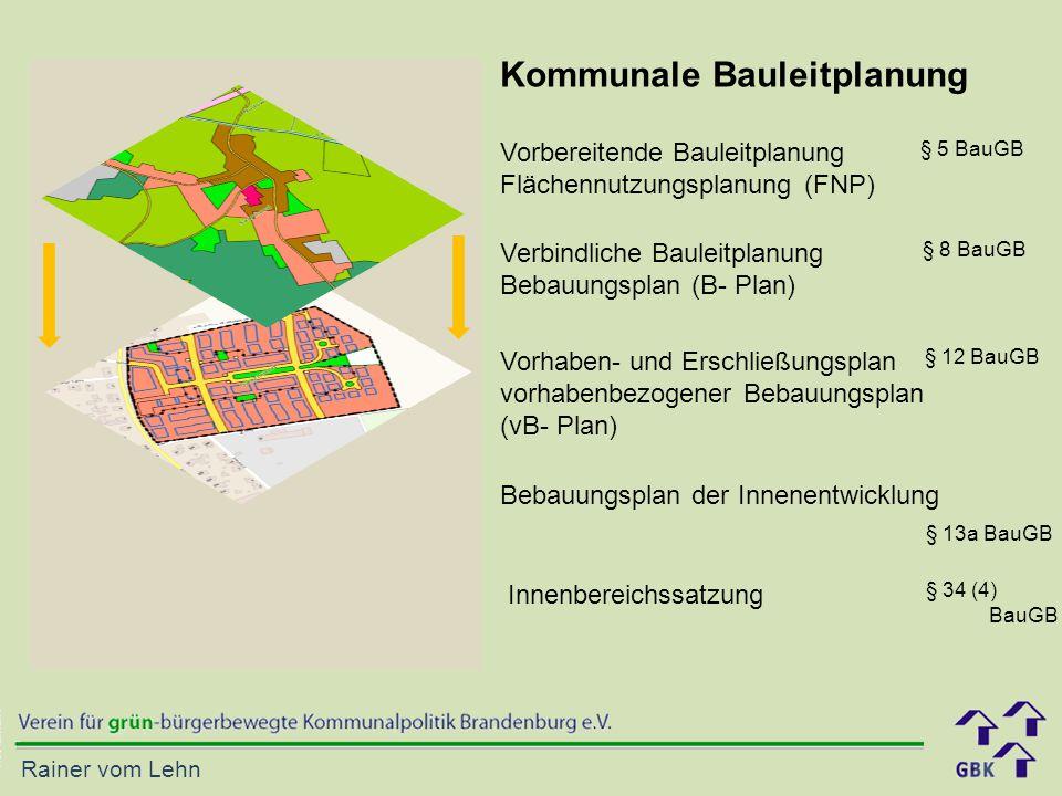 Rainer vom Lehn Kommunale Bauleitplanung Vorbereitende Bauleitplanung Flächennutzungsplanung (FNP) Verbindliche Bauleitplanung Bebauungsplan (B- Plan)