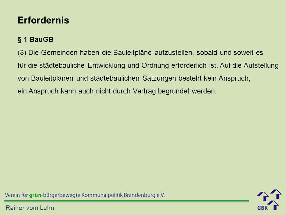 Rainer vom Lehn Erfordernis § 1 BauGB (3) Die Gemeinden haben die Bauleitpläne aufzustellen, sobald und soweit es für die städtebauliche Entwicklung u