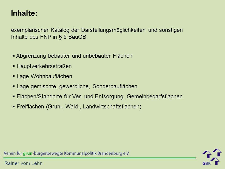 Rainer vom Lehn Inhalte: exemplarischer Katalog der Darstellungsmöglichkeiten und sonstigen Inhalte des FNP in § 5 BauGB.  Abgrenzung bebauter und un