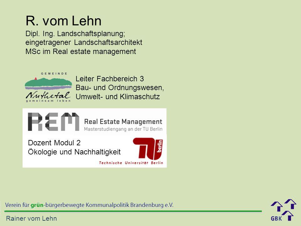 Rainer vom Lehn R. vom Lehn Dipl. Ing. Landschaftsplanung; eingetragener Landschaftsarchitekt MSc im Real estate management Leiter Fachbereich 3 Bau-