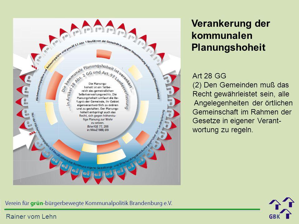 Rainer vom Lehn Verankerung der kommunalen Planungshoheit Art 28 GG (2) Den Gemeinden muß das Recht gewährleistet sein, alle Angelegenheiten der örtli