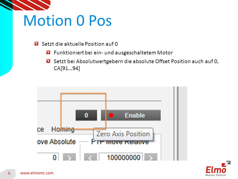 Motion 0 Pos 6 Setzt die aktuelle Position auf 0 Funktioniert bei ein- und ausgeschaltetem Motor Setzt bei Absolutwertgebern die absolute Offset Posit