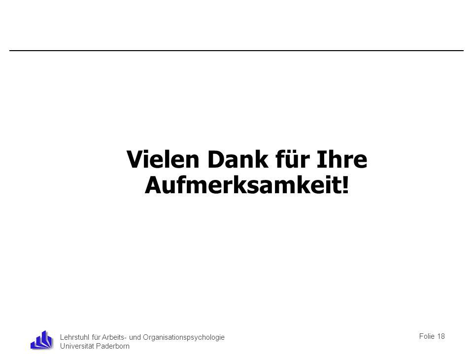 Lehrstuhl für Arbeits- und Organisationspsychologie Universität Paderborn Vielen Dank für Ihre Aufmerksamkeit! Folie 18