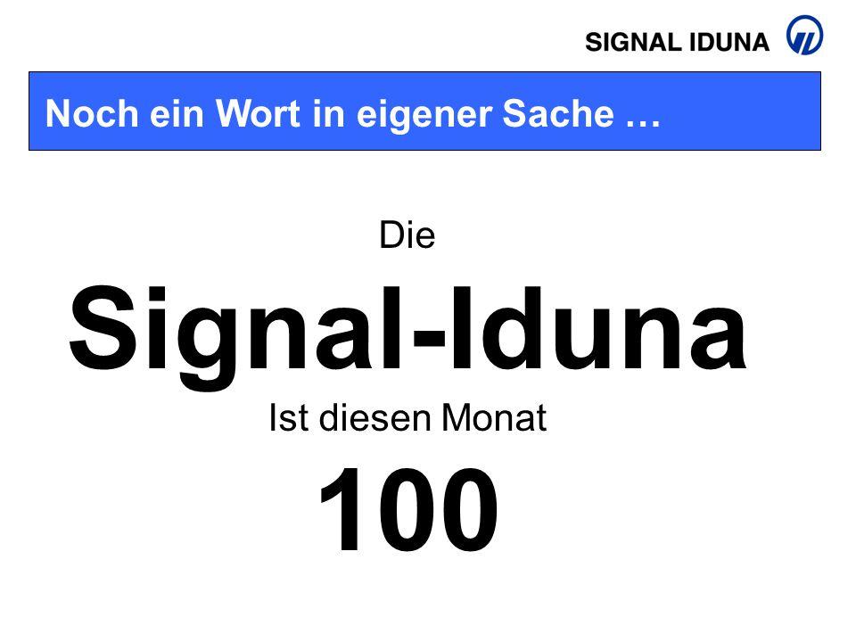 Noch ein Wort in eigener Sache … Die Signal-Iduna Ist diesen Monat 100