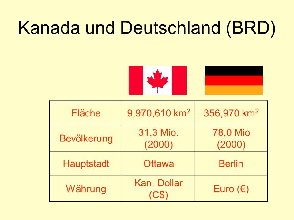 Kanada und Deutschland (BRD) Fläche9,970,610 km 2 356,970 km 2 Bevölkerung 31,3 Mio. (2000) 78,0 Mio (2000) HauptstadtOttawaBerlin Währung Kan. Dollar