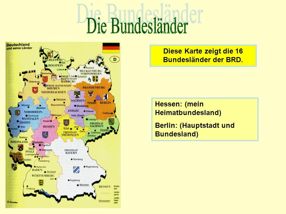 Hessen: (mein Heimatbundesland) Berlin: (Hauptstadt und Bundesland) Diese Karte zeigt die 16 Bundesländer der BRD.