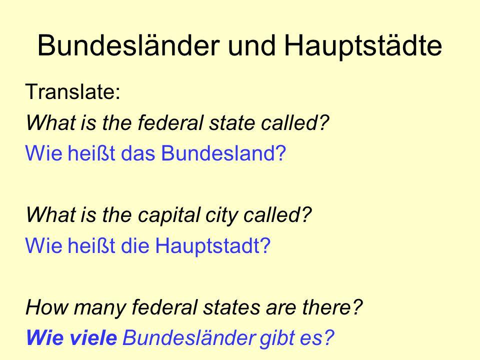 Bundesländer und Hauptstädte Translate: What is the federal state called? Wie heißt das Bundesland? What is the capital city called? Wie heißt die Hau
