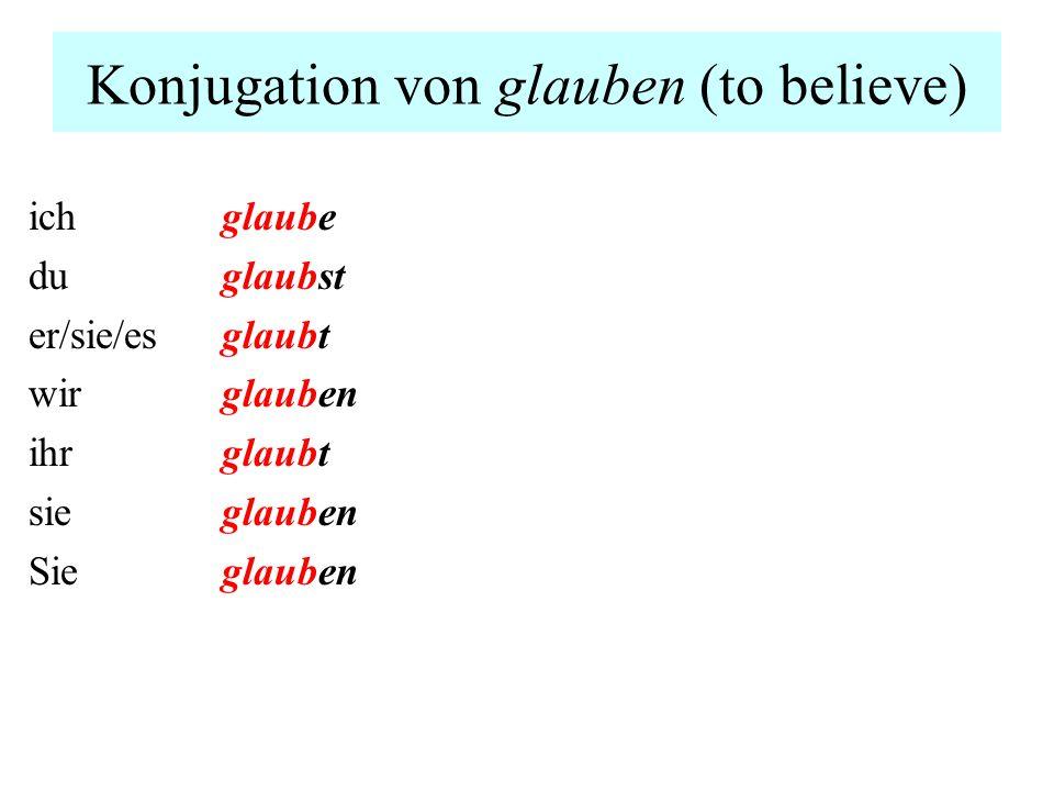 Konjugation von glauben (to believe) ich du er/sie/es wir ihr sie Sie glaube glaubst glaubt glauben glaubt glauben