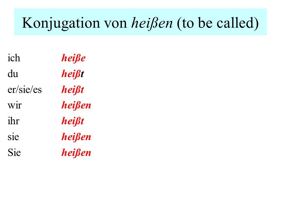Konjugation von heißen (to be called) ich du er/sie/es wir ihr sie Sie heiße heißt heißen heißt heißen