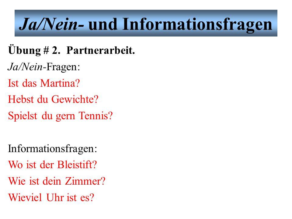 Ja/Nein- und Informationsfragen Übung # 2. Partnerarbeit. Ja/Nein-Fragen: Ist das Martina? Hebst du Gewichte? Spielst du gern Tennis? Informationsfrag
