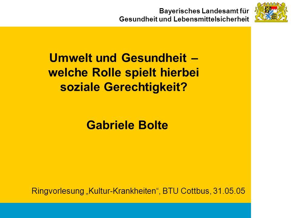 Bayerisches Landesamt für Gesundheit und Lebensmittelsicherheit Umwelt und Gesundheit – welche Rolle spielt hierbei soziale Gerechtigkeit? Ringvorlesu