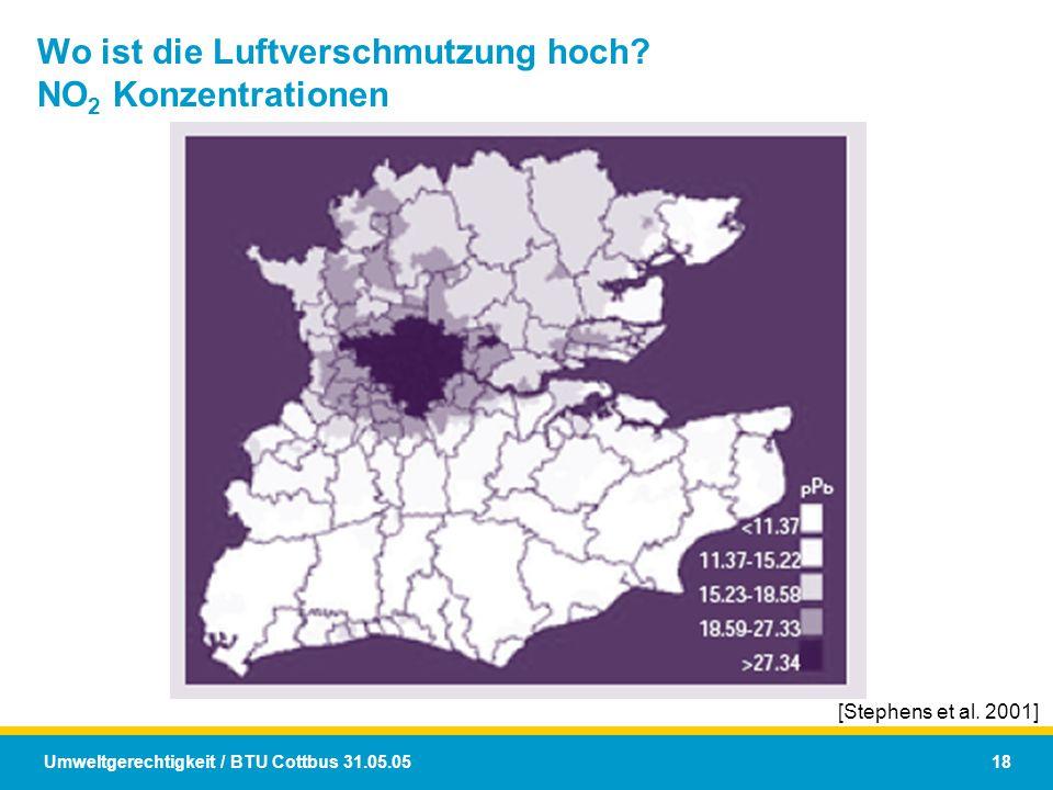 Umweltgerechtigkeit / BTU Cottbus 31.05.05 18 Wo ist die Luftverschmutzung hoch? NO 2 Konzentrationen [Stephens et al. 2001]