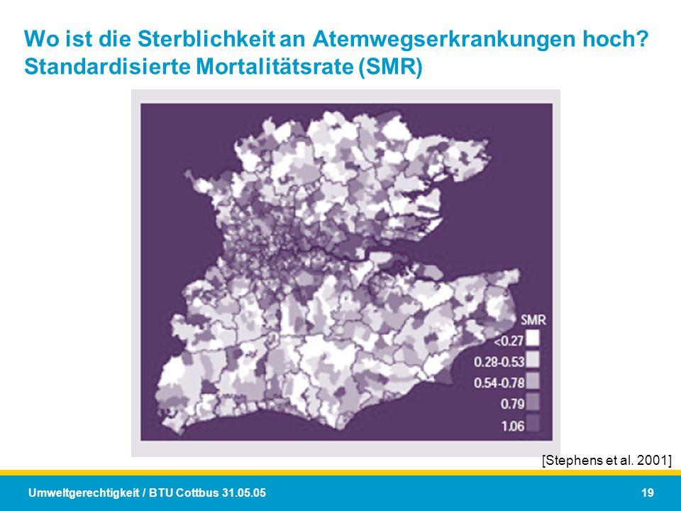 Umweltgerechtigkeit / BTU Cottbus 31.05.05 19 Wo ist die Sterblichkeit an Atemwegserkrankungen hoch? Standardisierte Mortalitätsrate (SMR) [Stephens e