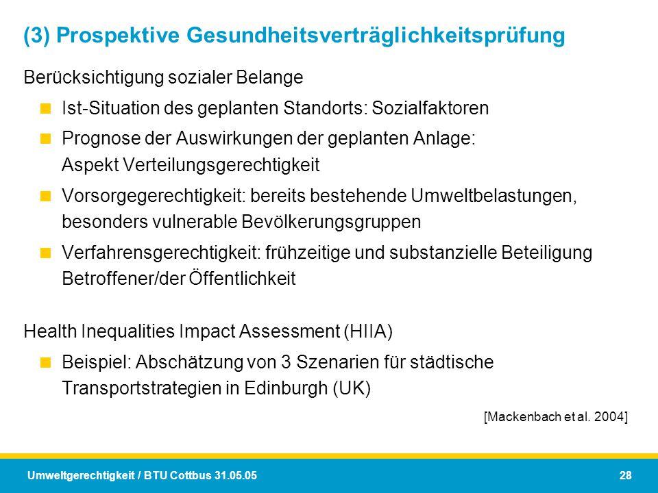 Umweltgerechtigkeit / BTU Cottbus 31.05.05 28 (3) Prospektive Gesundheitsverträglichkeitsprüfung Berücksichtigung sozialer Belange  Ist-Situation des