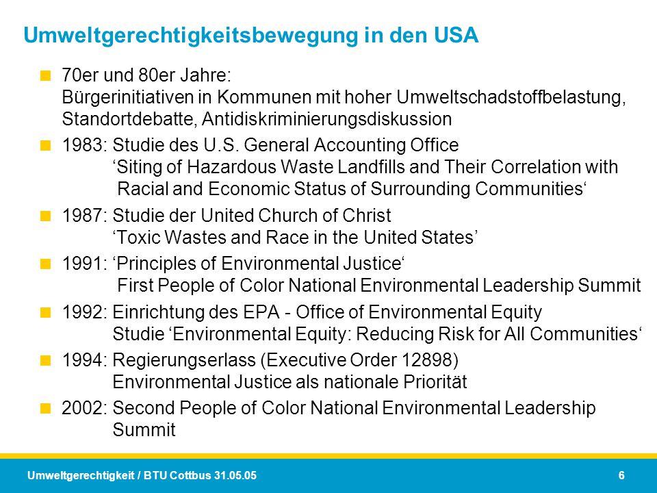 Umweltgerechtigkeit / BTU Cottbus 31.05.05 6 Umweltgerechtigkeitsbewegung in den USA  70er und 80er Jahre: Bürgerinitiativen in Kommunen mit hoher Um