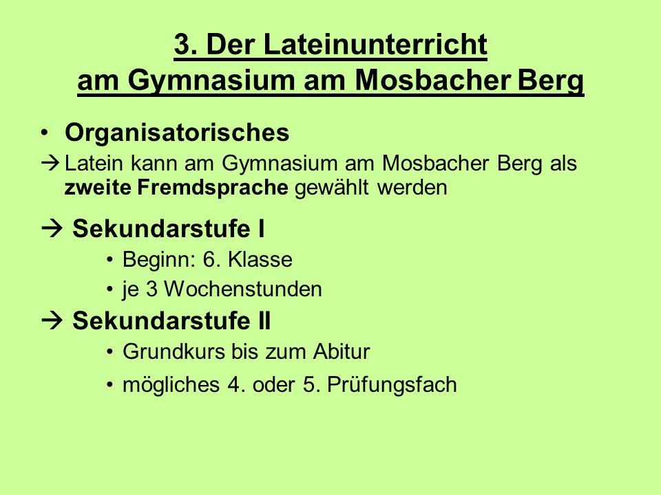3. Der Lateinunterricht am Gymnasium am Mosbacher Berg Organisatorisches  Latein kann am Gymnasium am Mosbacher Berg als zweite Fremdsprache gewählt