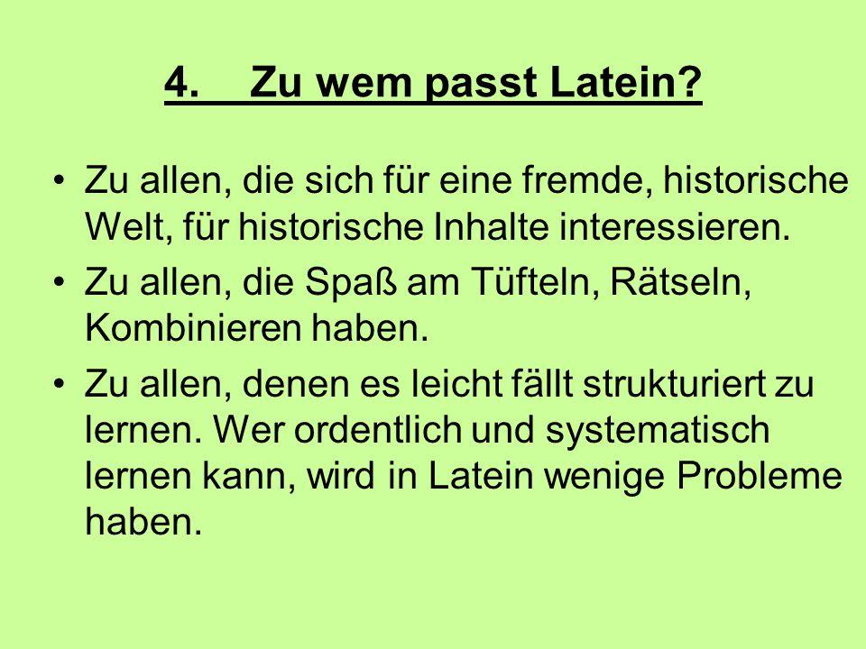 4.Zu wem passt Latein? Zu allen, die sich für eine fremde, historische Welt, für historische Inhalte interessieren. Zu allen, die Spaß am Tüfteln, Rät