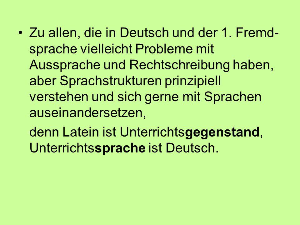 Zu allen, die in Deutsch und der 1. Fremd- sprache vielleicht Probleme mit Aussprache und Rechtschreibung haben, aber Sprachstrukturen prinzipiell ver