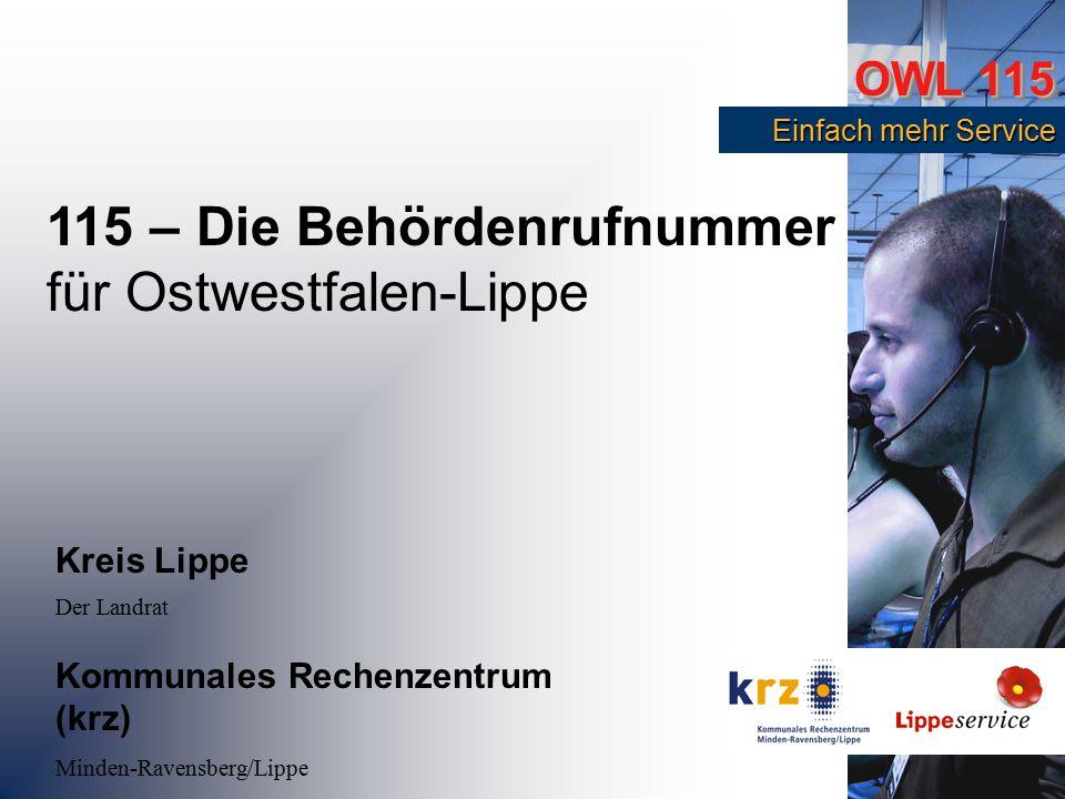 OWL 115 Einfach mehr Service Einfach mehr Service 115 – Die Behördenrufnummer für Ostwestfalen-Lippe Kreis Lippe Der Landrat Kommunales Rechenzentrum (krz) Minden-Ravensberg/Lippe