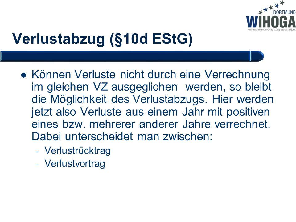 Verlustabzug (§10d EStG) Können Verluste nicht durch eine Verrechnung im gleichen VZ ausgeglichen werden, so bleibt die Möglichkeit des Verlustabzugs.