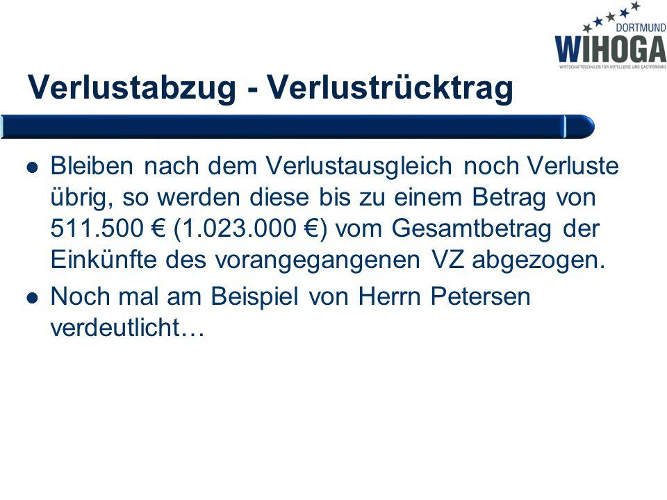 Verlustabzug - Verlustrücktrag Bleiben nach dem Verlustausgleich noch Verluste übrig, so werden diese bis zu einem Betrag von 511.500 € (1.023.000 €)