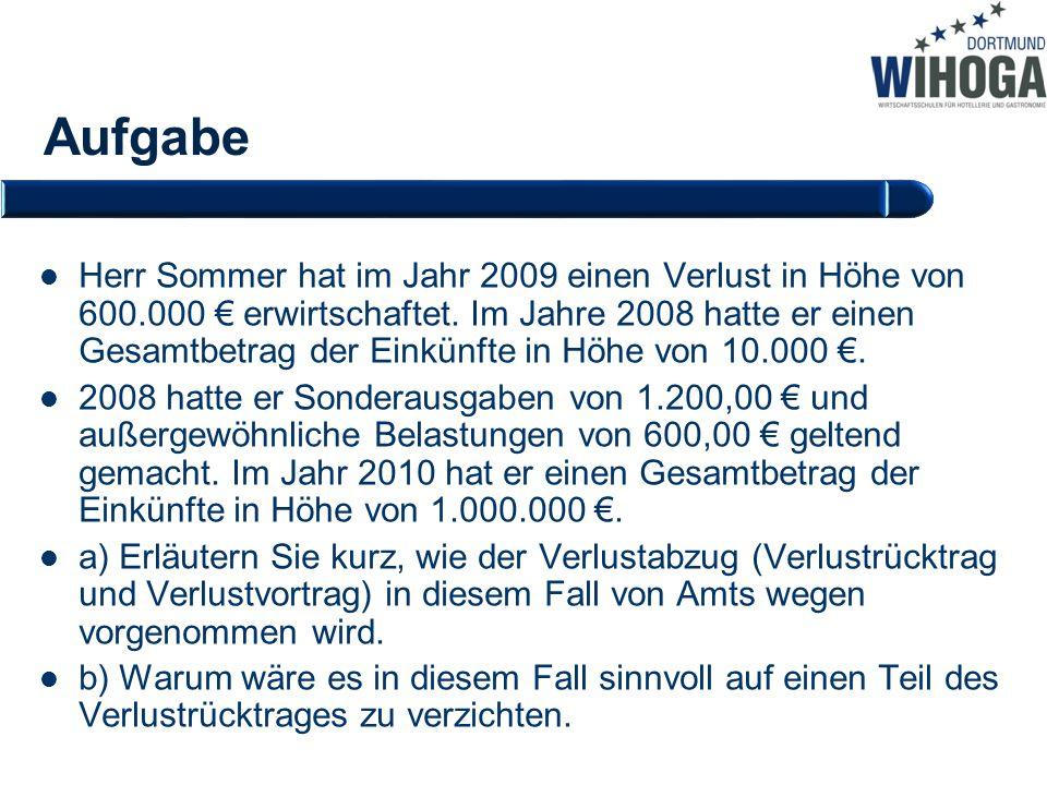 Aufgabe Herr Sommer hat im Jahr 2009 einen Verlust in Höhe von 600.000 € erwirtschaftet. Im Jahre 2008 hatte er einen Gesamtbetrag der Einkünfte in Hö