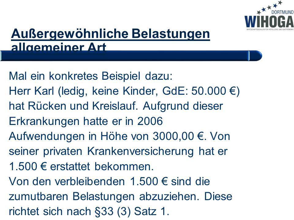 Außergewöhnliche Belastungen allgemeiner Art Mal ein konkretes Beispiel dazu: Herr Karl (ledig, keine Kinder, GdE: 50.000 €) hat Rücken und Kreislauf.