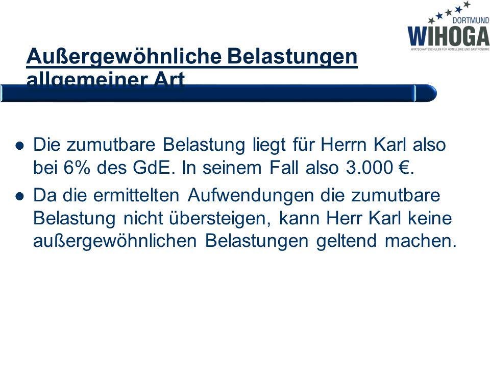 Die zumutbare Belastung liegt für Herrn Karl also bei 6% des GdE. In seinem Fall also 3.000 €. Da die ermittelten Aufwendungen die zumutbare Belastung