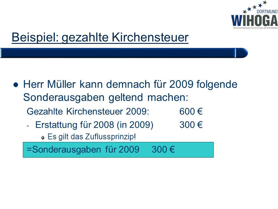 Beispiel: gezahlte Kirchensteuer Herr Müller kann demnach für 2009 folgende Sonderausgaben geltend machen: Gezahlte Kirchensteuer 2009: 600 € - Erstat