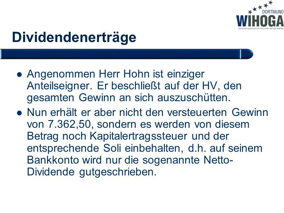 Dividendenerträge Angenommen Herr Hohn ist einziger Anteilseigner. Er beschließt auf der HV, den gesamten Gewinn an sich auszuschütten. Nun erhält er