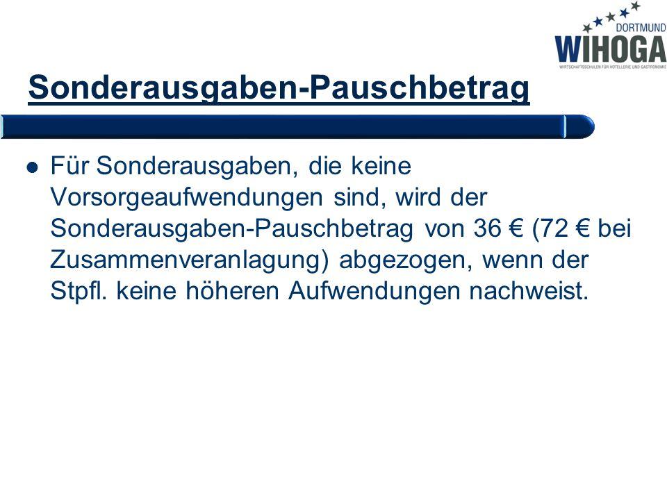 Sonderausgaben-Pauschbetrag Für Sonderausgaben, die keine Vorsorgeaufwendungen sind, wird der Sonderausgaben-Pauschbetrag von 36 € (72 € bei Zusammenv