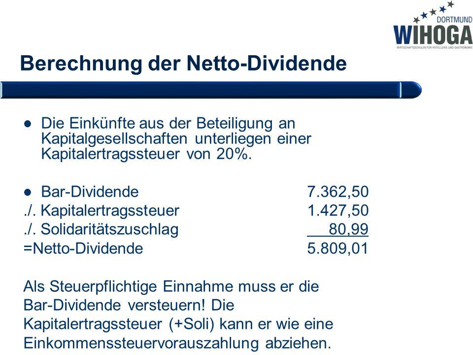 Berechnung der Netto-Dividende Die Einkünfte aus der Beteiligung an Kapitalgesellschaften unterliegen einer Kapitalertragssteuer von 20%. Bar-Dividend