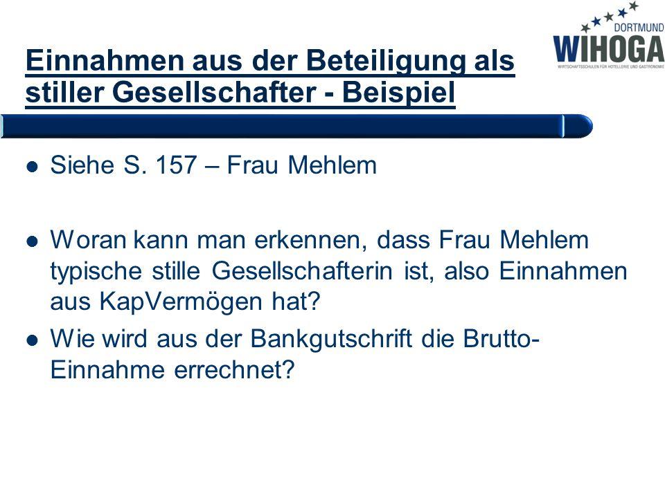 Einnahmen aus der Beteiligung als stiller Gesellschafter - Beispiel Siehe S. 157 – Frau Mehlem Woran kann man erkennen, dass Frau Mehlem typische stil