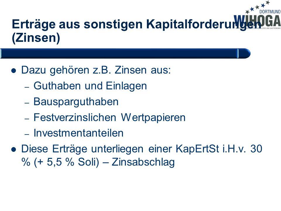 Erträge aus sonstigen Kapitalforderungen (Zinsen) Dazu gehören z.B. Zinsen aus: – Guthaben und Einlagen – Bausparguthaben – Festverzinslichen Wertpapi