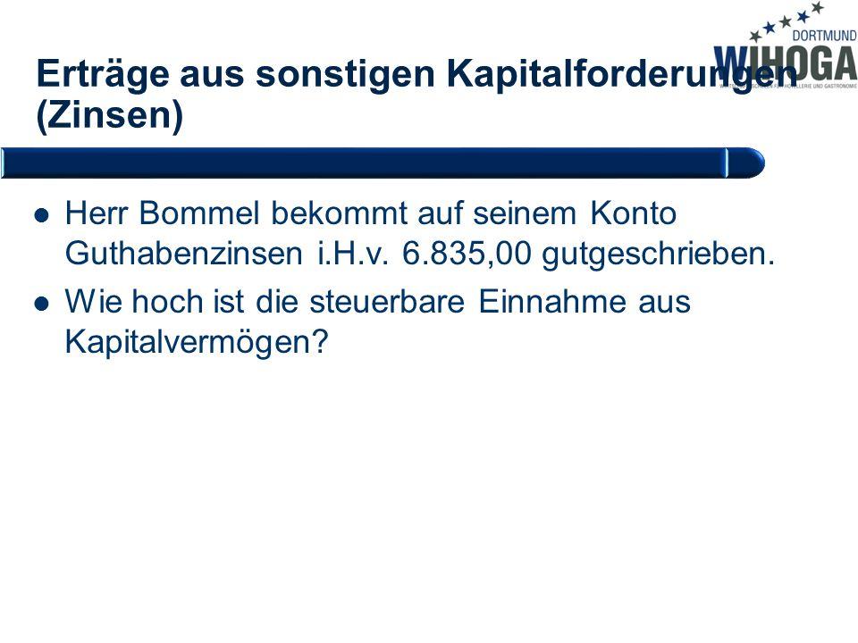 Erträge aus sonstigen Kapitalforderungen (Zinsen) Herr Bommel bekommt auf seinem Konto Guthabenzinsen i.H.v. 6.835,00 gutgeschrieben. Wie hoch ist die