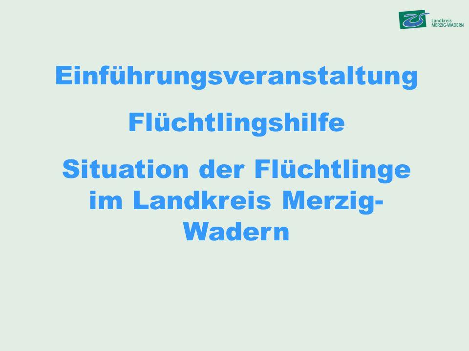 Einführungsveranstaltung Flüchtlingshilfe Situation der Flüchtlinge im Landkreis Merzig- Wadern
