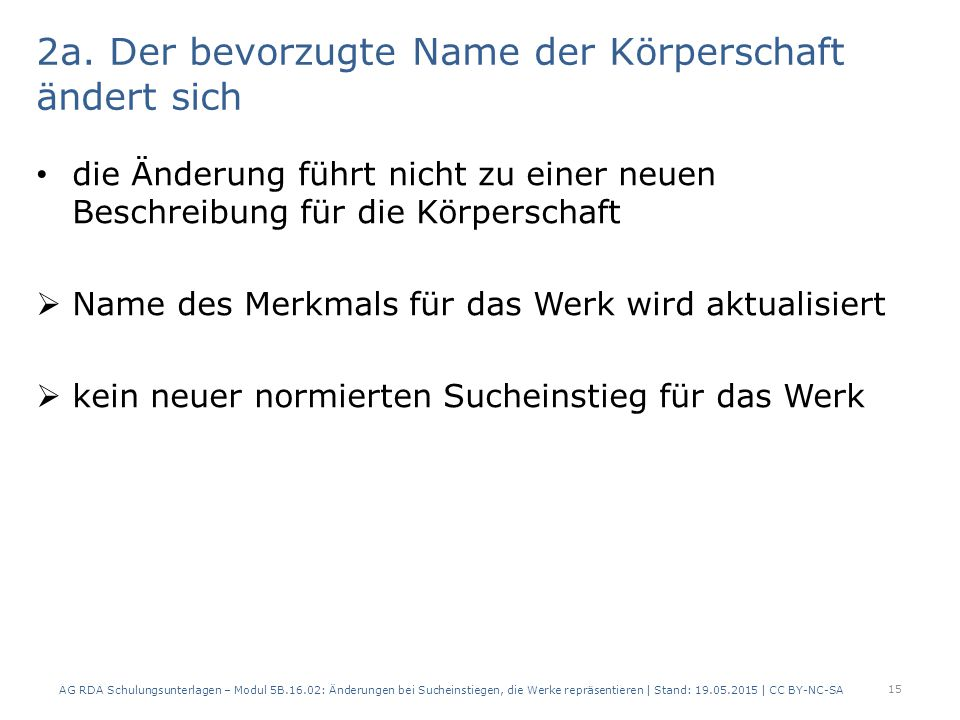 2a. Der bevorzugte Name der Körperschaft ändert sich die Änderung führt nicht zu einer neuen Beschreibung für die Körperschaft  Name des Merkmals für