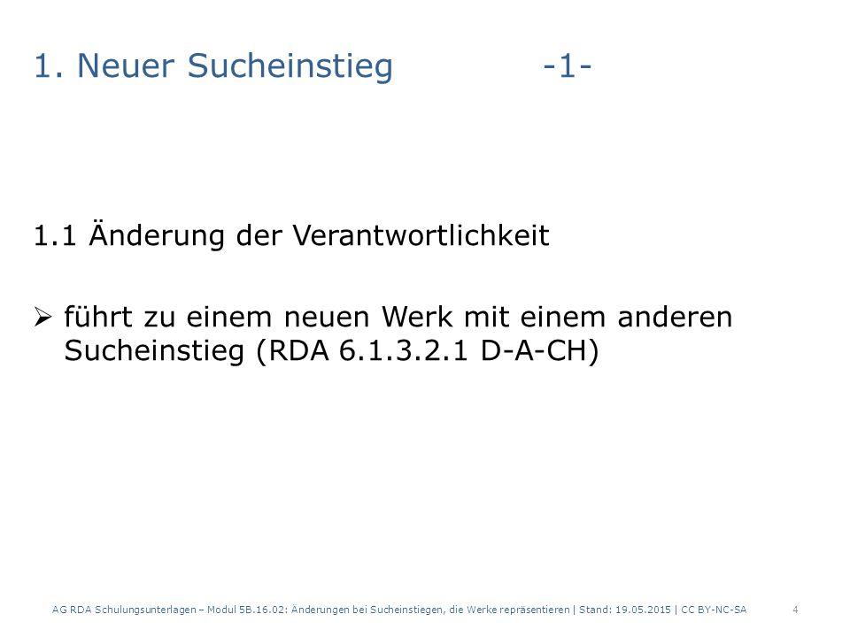 1. Neuer Sucheinstieg-1- 1.1 Änderung der Verantwortlichkeit  führt zu einem neuen Werk mit einem anderen Sucheinstieg (RDA 6.1.3.2.1 D-A-CH) AG RDA