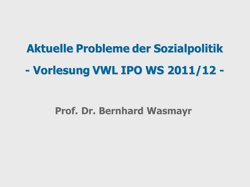 Prof. Dr. Bernhard Wasmayr Aktuelle Probleme der Sozialpolitik - Vorlesung VWL IPO WS 2011/12 -