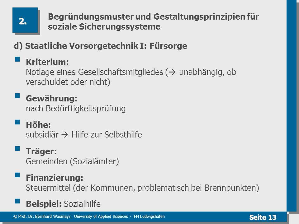 © Prof. Dr. Bernhard Wasmayr, University of Applied Sciences - FH Ludwigshafen Seite 13 Begründungsmuster und Gestaltungsprinzipien für soziale Sicher