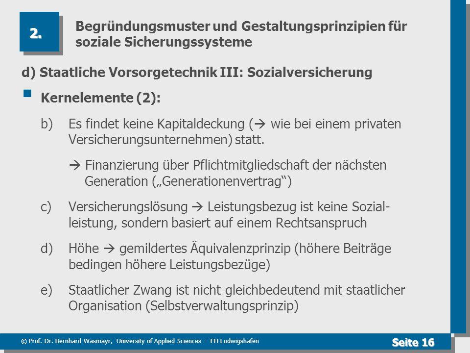 © Prof. Dr. Bernhard Wasmayr, University of Applied Sciences - FH Ludwigshafen Seite 16 Begründungsmuster und Gestaltungsprinzipien für soziale Sicher